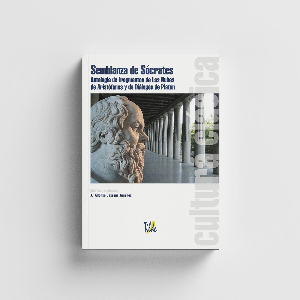 Libro CULTURA CLÁSICA: Semblanza de Sócrates. Antología de fragmentos de Las Nubes de Aristófanes y de Diálogos de Platón. Editorial Tilde